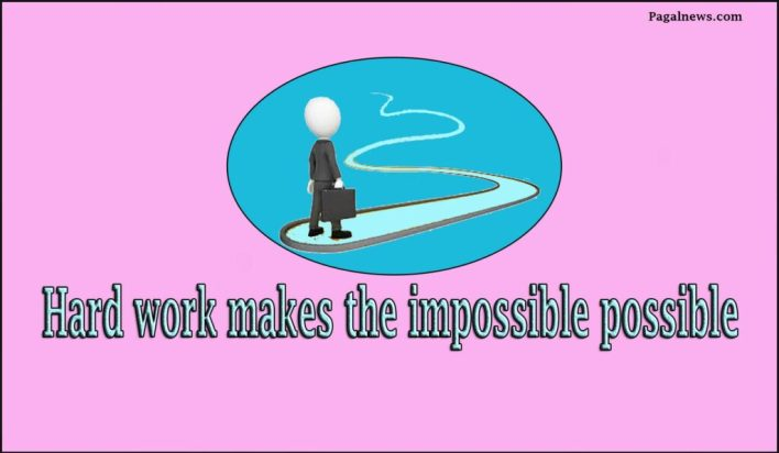Hard work makes the impossible possible,