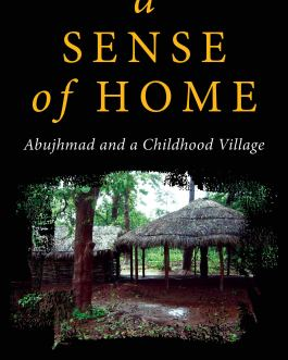 A Sense of Home: Abujhmad and a Childhood Village – Narendra