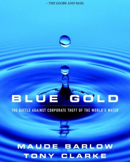 Blue Gold – The Fight to Stop the Corporate Theft of the World's Water – Maude Barlow, Tony Clarke