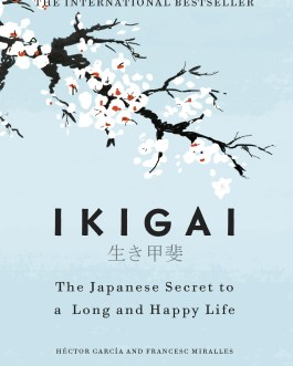 Ikigai : The Japanese Secret to a Long and Happy Life – Héctor García and Francesc Miralles