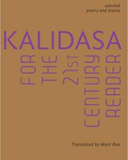 Kalidasa – for the 21st Century – Translated by Mani Rao