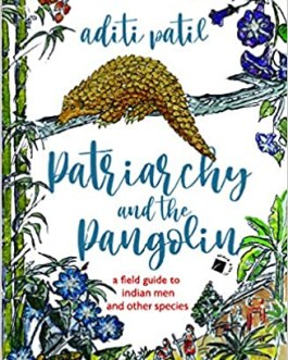 Patriarchy and The Pangolin – Aditi Patil