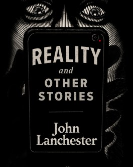 Reality and Other Stories – John Lanchester