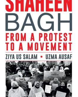 Shaheen Bagh from a Protest to a Movement – Ziya Us Salam & Uzma Ausaf
