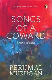 Songs of a Coward: Poems of Exile – Perumal Murugan, Aniruddhan Vasudevan