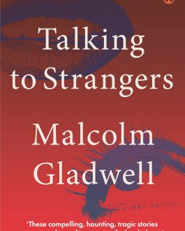 Talking to Strangers – Malcolm Gladwell