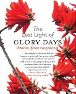 The Last Light of Glory Days- Stories From Nagaland – Avinuo Kire