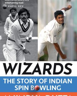 Wizards: The Story of Indian Spin Bowling – Anindya Dutta