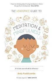 The Headspace guide to Meditation & Mindfulness – Andy Puddicombe