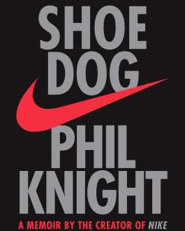 Shoe Dog: A Memoir by the Creator of Nike – Phil Knight