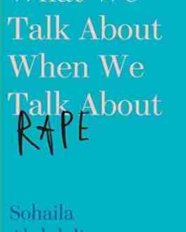 What We Talk About When We Talk About Rape – Sohaila Abdulali
