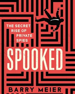 Spooked : The Secret Rise of Private Spies – Barry Meier