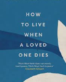 How To Live When A Loved One Dies – Thich Nhat Hanh