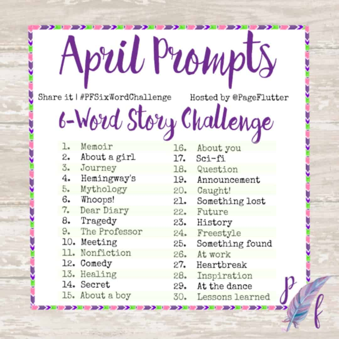 Six Word Story Challenge April Prompts