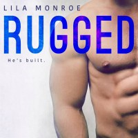 Rugged by Lila Monroe