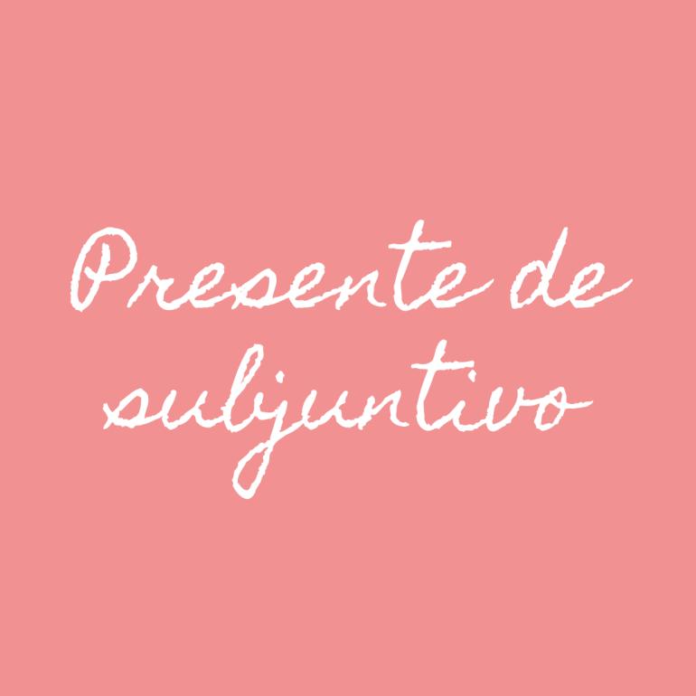 Presente de subjuntivo