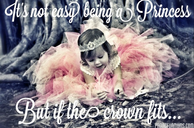 It's not easy being a Princess, but if the crown fits…
