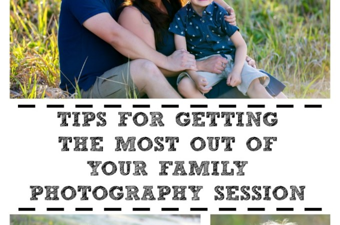 Tips for getting the most out of your family photography session!