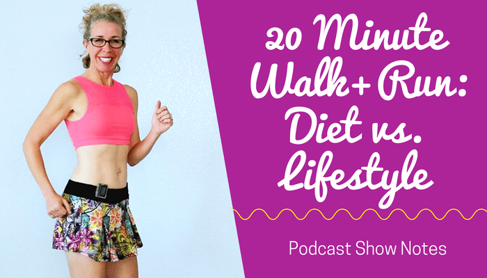 20 Minute WALK + RUN Podcast Should You Go on a DIET or Change Your LIFESTYLE to Lose Weight - BLOG Featured Photo