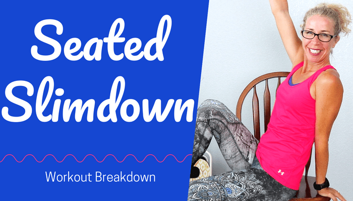 SEATED SLIMDOWN 20 Minute Full Body CARDIO + STRENGTH Workout, No Equipment Needed - BLOG Featured Photo