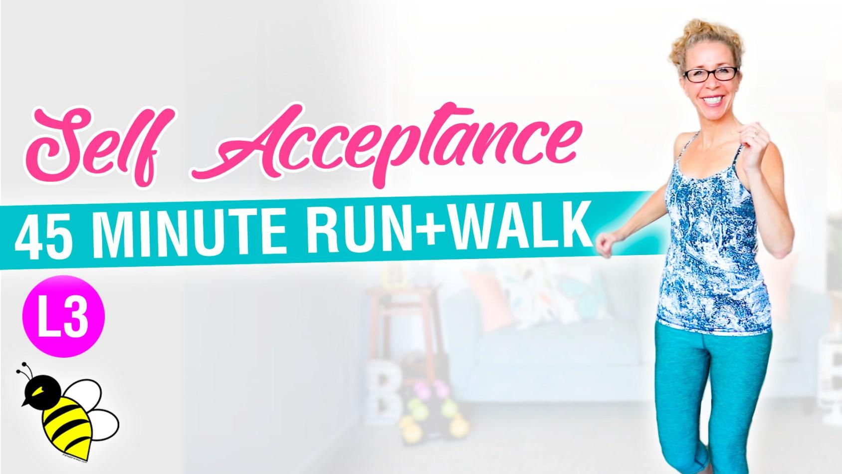 Self Acceptance 45 minute RUN + WALK workout