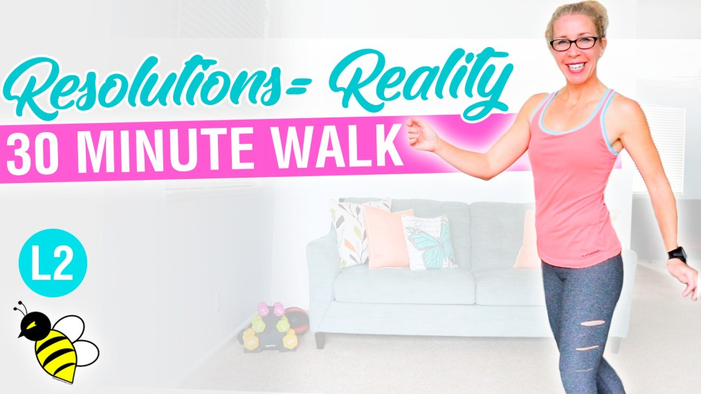 Turn Your RESOLUTIONS into REALITY 30 minute INDOOR WALKING workout