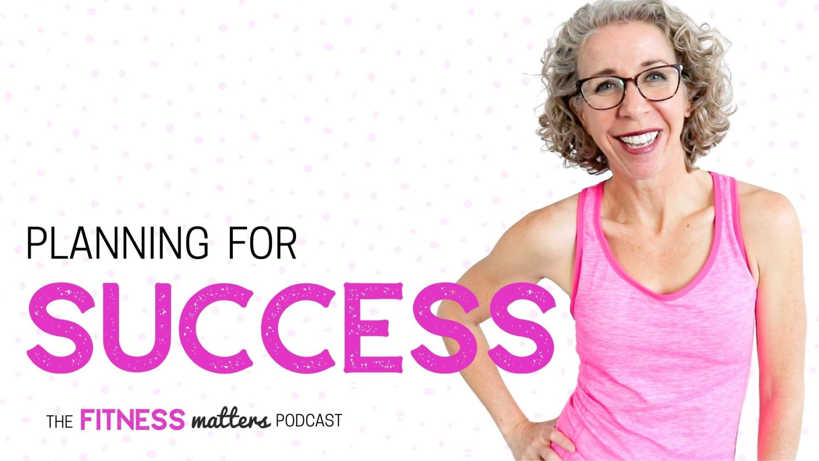 Ep. 059: Planning for SUCCESS ???? The Fitness Matters Podcast with Pahla B