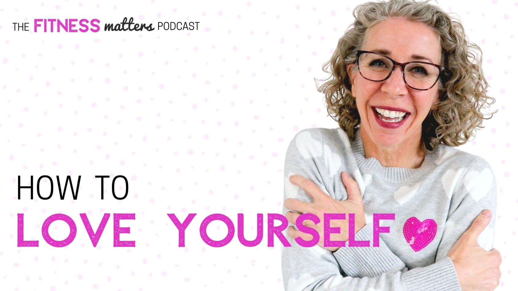 Ep. 063 How to LOVE YOURSELF ???? The Fitness Matters Podcast with Pahla B