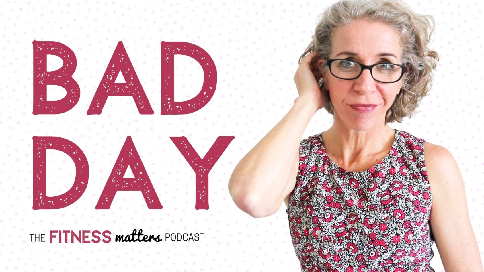Ep. 065: BAD DAY ???? The Fitness Matters Podcast with Pahla B