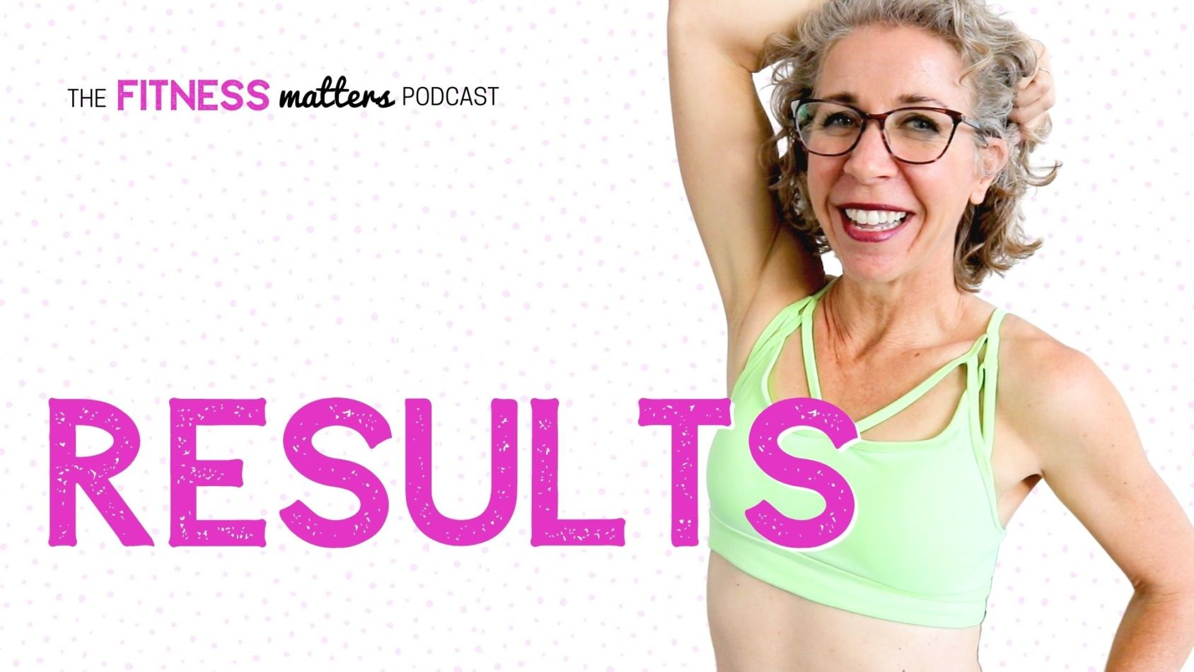 Ep. 067: RESULTS ???? The Fitness Matters Podcast with Pahla B