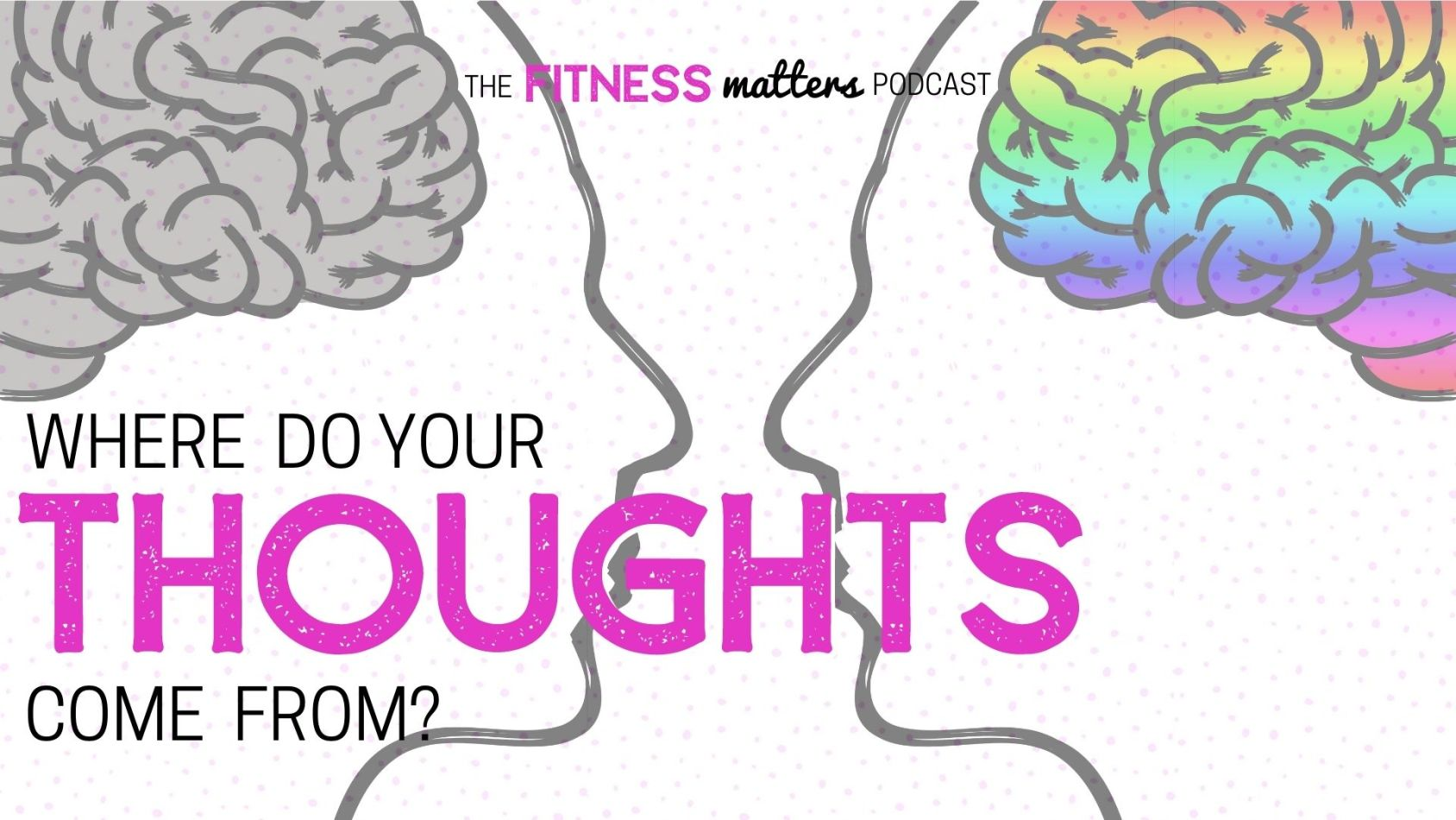 Ep. 078: Where Do Your THOUGHTS Come From? ???? The Fitness Matters Podcast with Pahla B