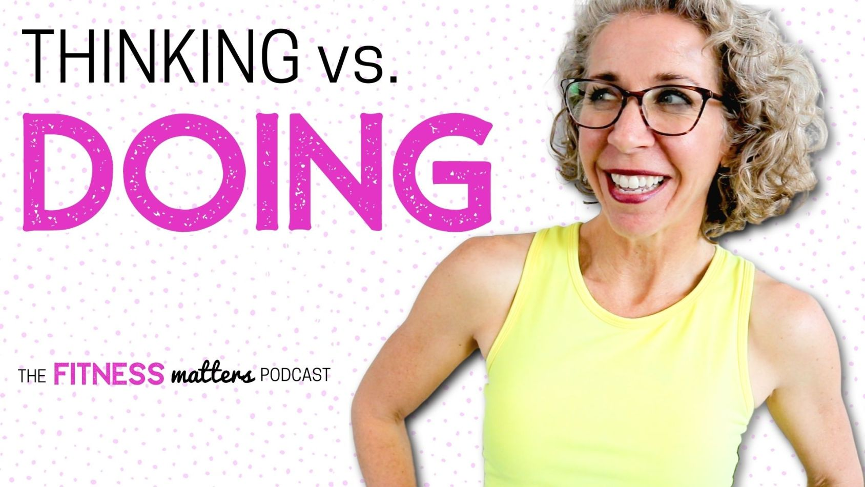 Ep. 083: THINKING vs. DOING ???? The Fitness Matters Podcast with Pahla B