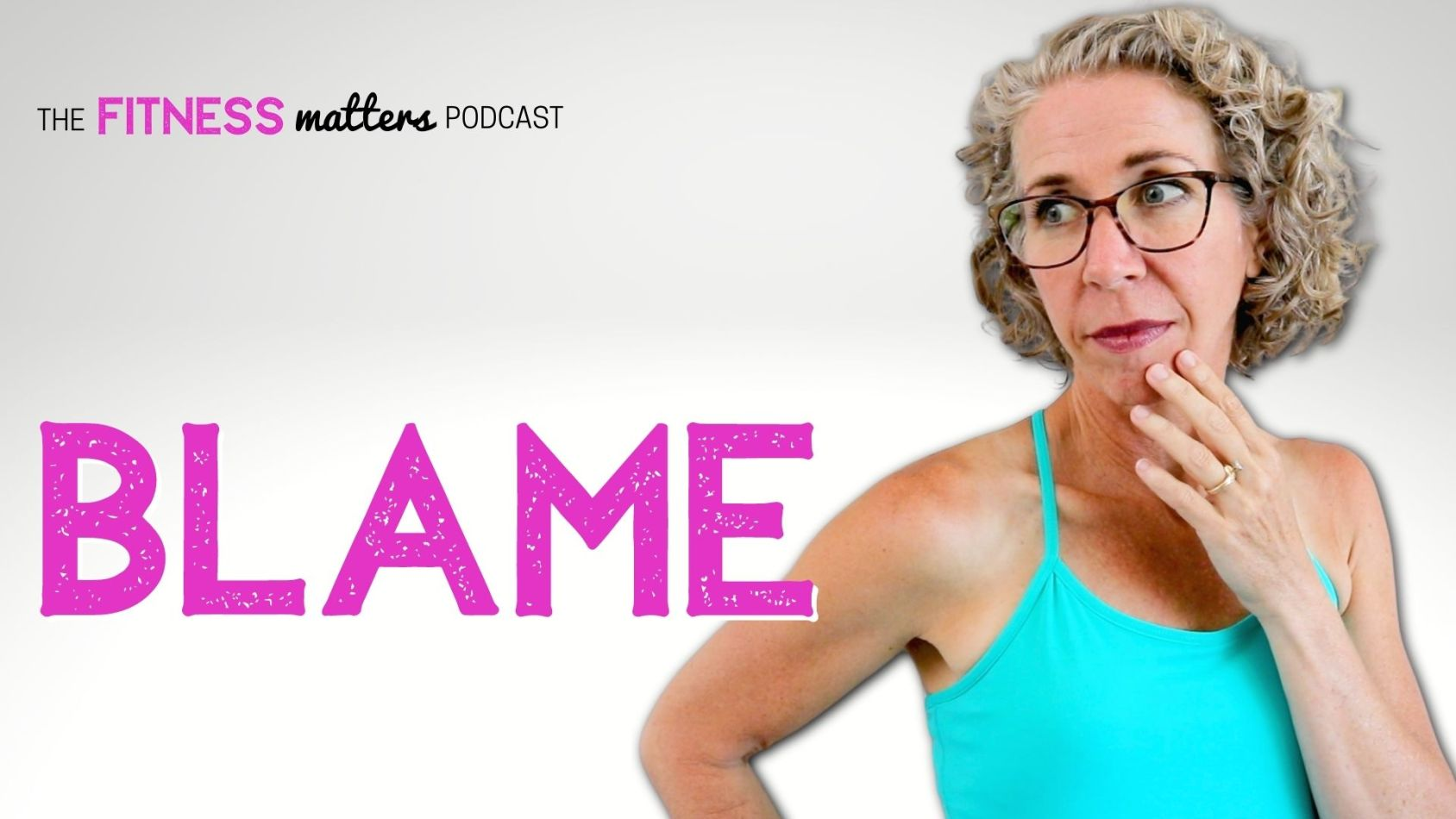 Ep. 085: BLAME ???? The Fitness Matters Podcast with Pahla B