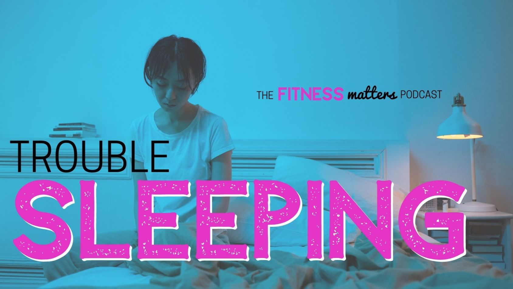 Ep. 086: Trouble SLEEPING ???? The Fitness Matters Podcast with Pahla B