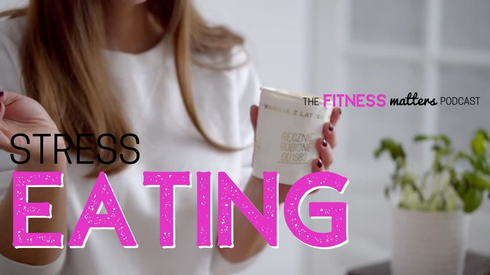 Ep. 087: Stress EATING ???? The Fitness Matters Podcast with Pahla B