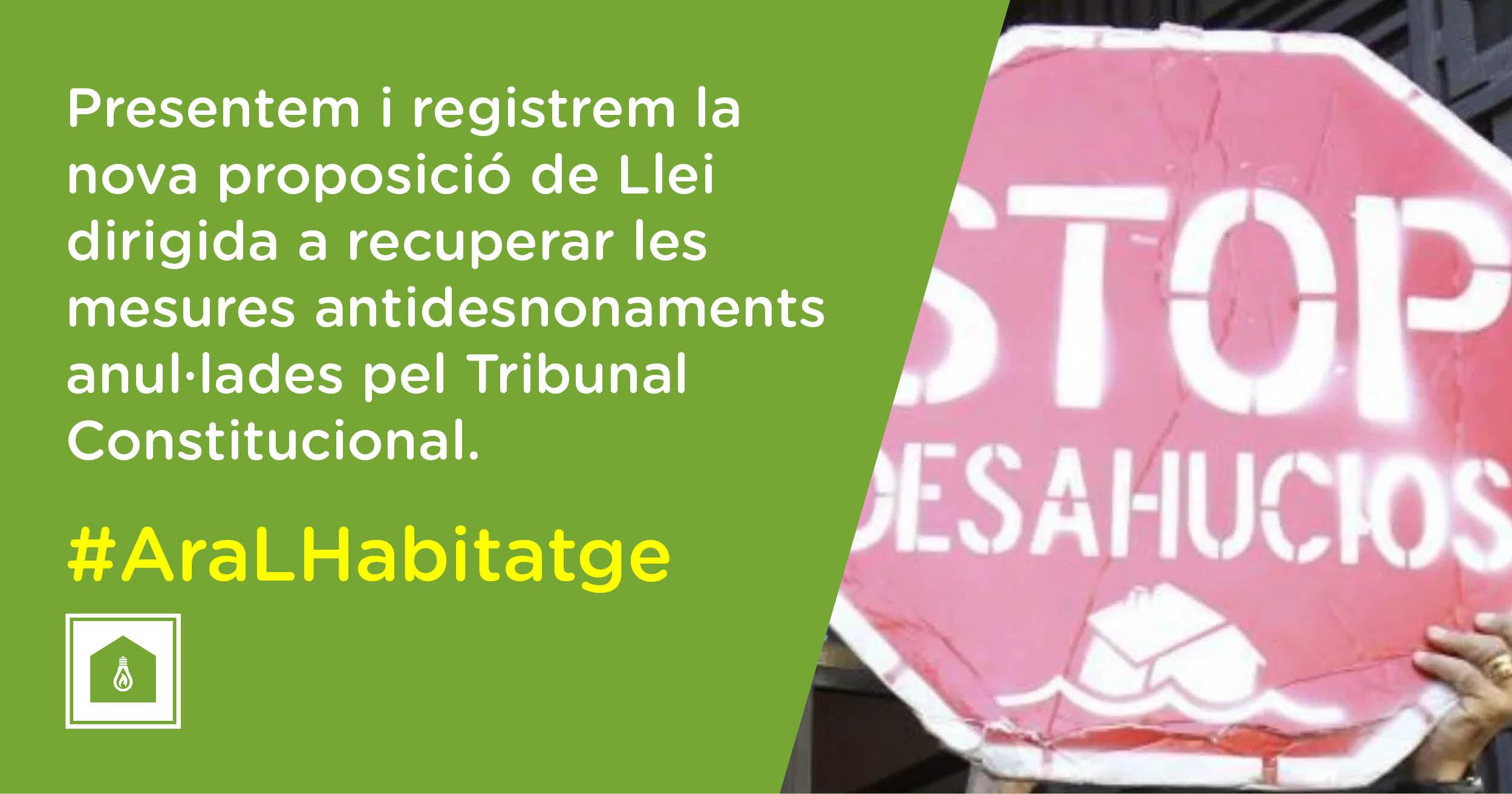 Presentem i registrem la nova proposició de Llei dirigida a recuperar les mesures antidesnonaments anul·lades pel Tribunal Constitucional.