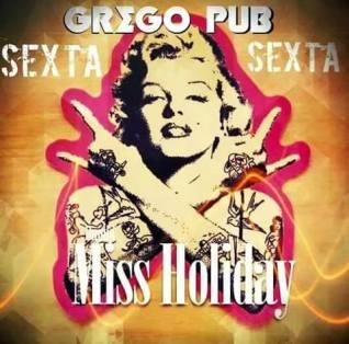 Nessa sexta tem Miss Holiday no Grego Original Pub.