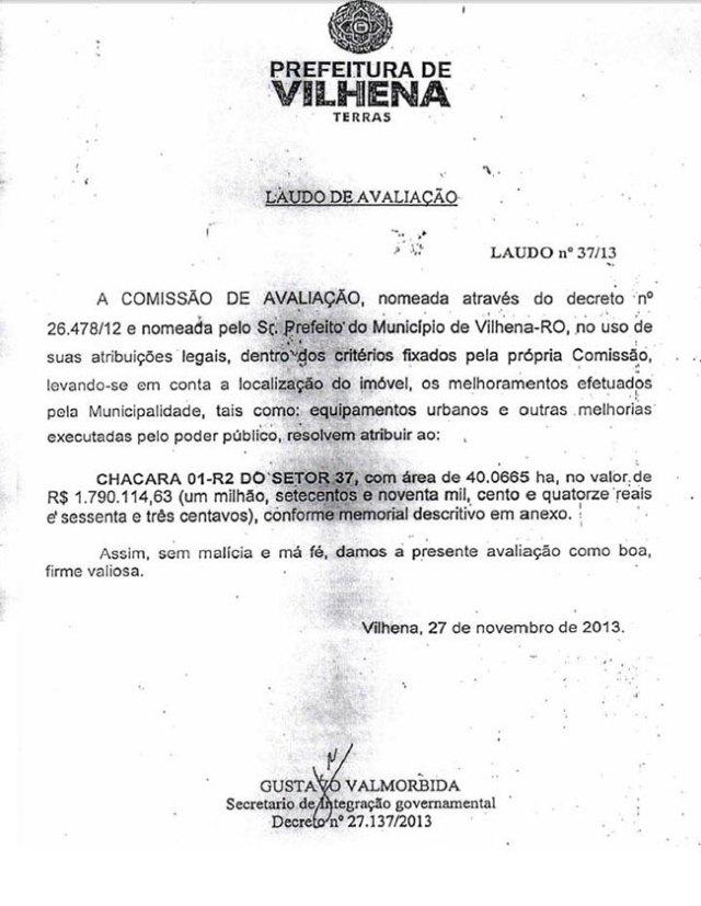 Laudo expedido pelo secretário governamental, Gustavo Valmorbida, em 27 de novembro de 2013, avaliando a chácara em R$ 1,7 milhão. Sete meses depois a prefeitura avaliou o mesmo imóvel em R$ 3,6 milhões.