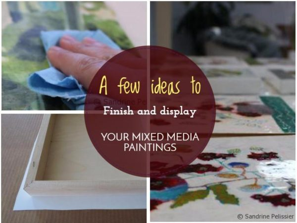 A few ideas to finish and display your mixed media paintings