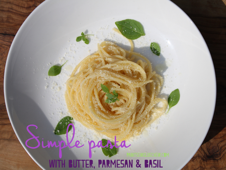 Simple Pasta With Butter Parmesan and Basil.