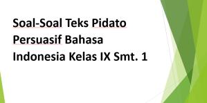 Soal-Soal Teks Pidato Persuasif Bahasa Indonesia Kelas IX Smt. 1