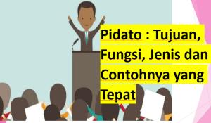 Pidato : Tujuan, Fungsi, Jenis dan Contohnya yang Tepat