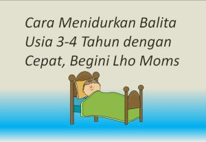 Cara Menidurkan Balita Usia 3-4 Tahun dengan Cepat, Begini Lho Moms
