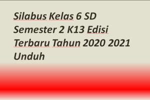 Silabus Kelas 6 SD Semester 2 K13 Edisi Terbaru Tahun 2020 2021 Unduh