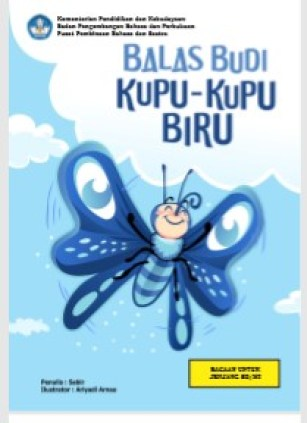 "Buku Cerita Digital Untuk Anak SD MI : ""Balas Budi Kupu-Kupu Biru"""
