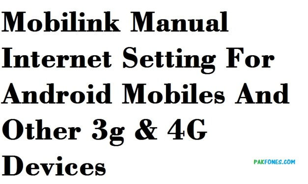 Mobilink Manual Internet Setting For Android Mobiles