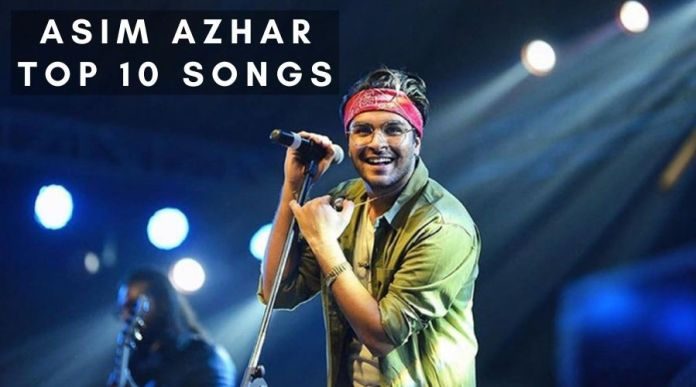 Asim Azhar Top 10 Songs of All Time