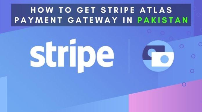 How to get Stripe atlas Payment Gateway in Pakistan