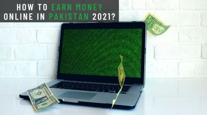 How to Earn Money Online in Pakistan 2021