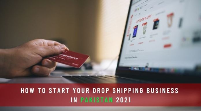 How to Start your Drop Shipping Business in Pakistan 2021